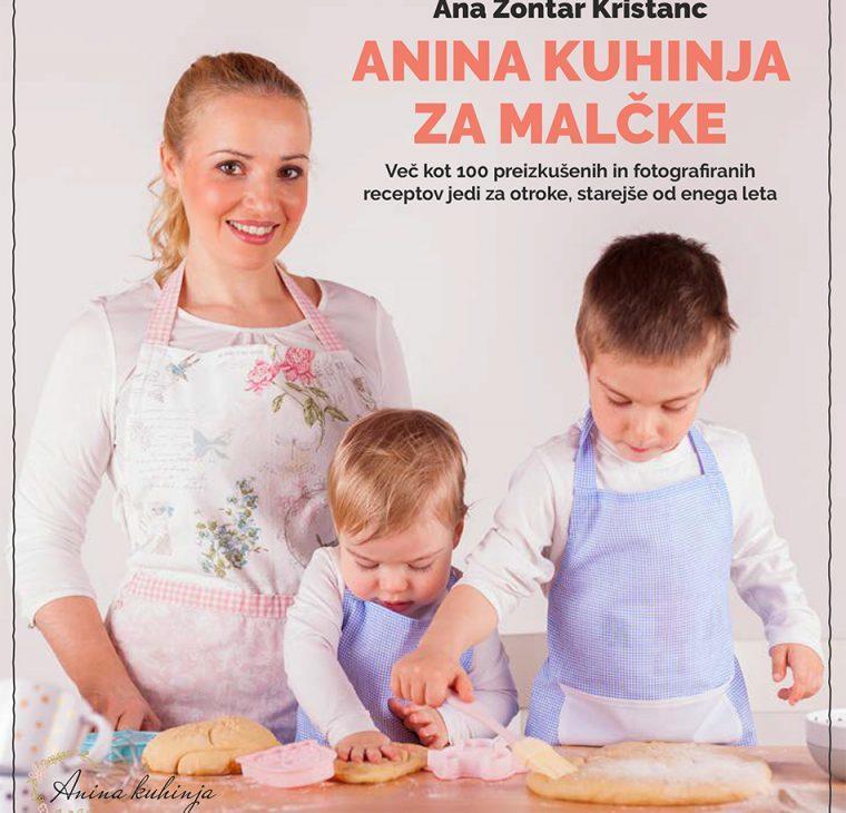 Anina kuhinja za malčke – Več kot sto preizkušenih in fotografiranih jedi za otroke, starejše od enega leta