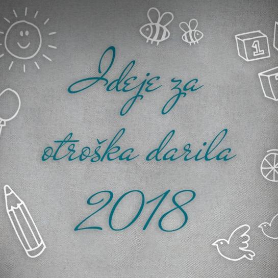 Ideje za otroška darila 2018